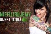 Wygraj tatuaż w naszym konkursie! #NIEFILTRUJEMY PROJEKT TATUAŻ